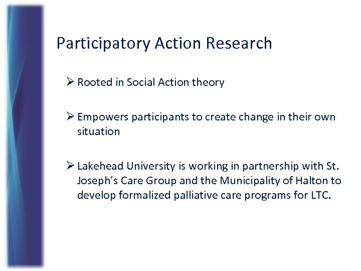 Participatory Action Research Ø Rooted in Social Action theory Ø Empowers participants to create
