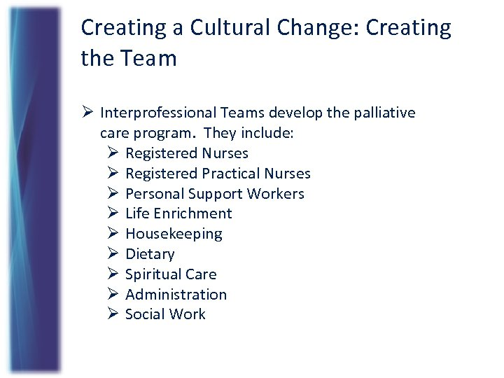 Creating a Cultural Change: Creating the Team Ø Interprofessional Teams develop the palliative care