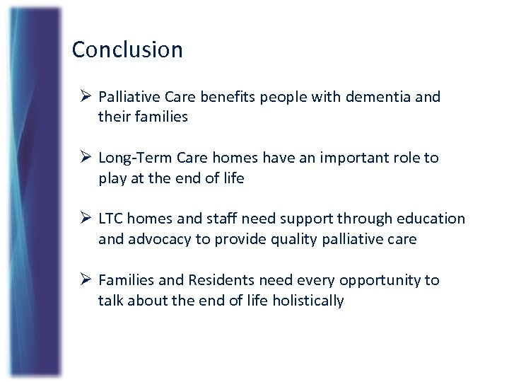 Conclusion Ø Palliative Care benefits people with dementia and their families Ø Long-Term Care