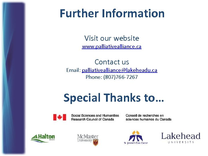 Further Information Visit our website www. palliativealliance. ca Contact us Email: palliativealliance@lakeheadu. ca Phone: