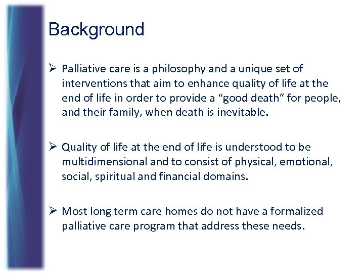 Background Ø Palliative care is a philosophy and a unique set of interventions that