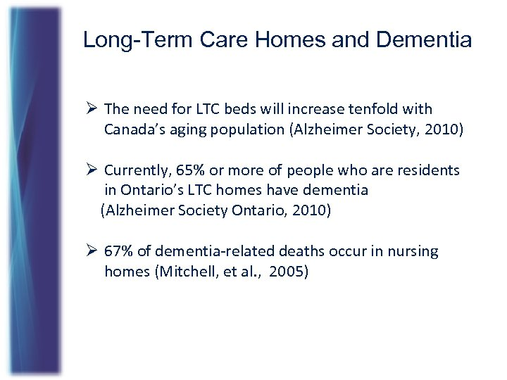 Long-Term Care Homes and Dementia Ø The need for LTC beds will increase tenfold