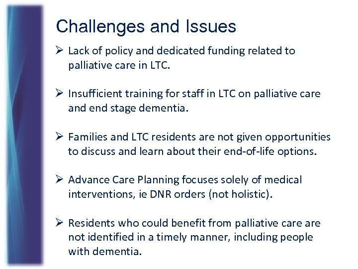 Challenges and Issues Ø Lack of policy and dedicated funding related to palliative care