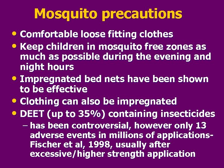 Mosquito precautions • Comfortable loose fitting clothes • Keep children in mosquito free zones