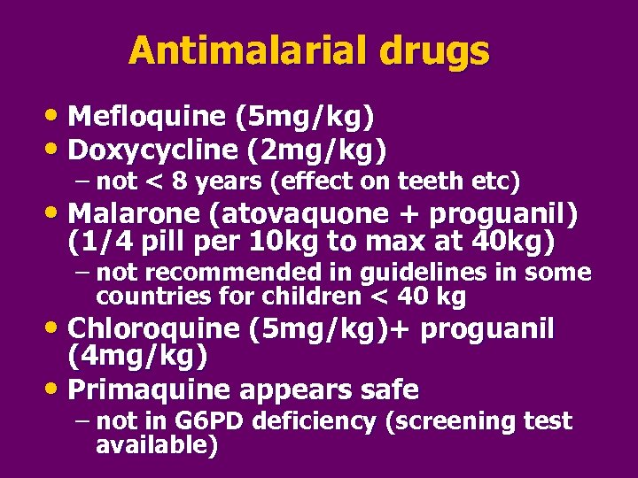 Antimalarial drugs • Mefloquine (5 mg/kg) • Doxycycline (2 mg/kg) – not < 8