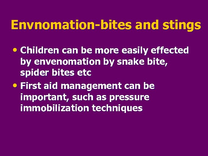 Envnomation-bites and stings • Children can be more easily effected by envenomation by snake