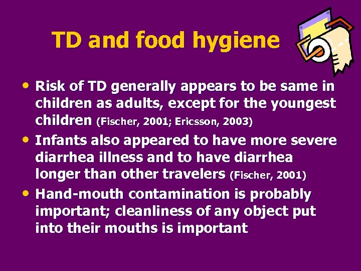 TD and food hygiene • Risk of TD generally appears to be same in