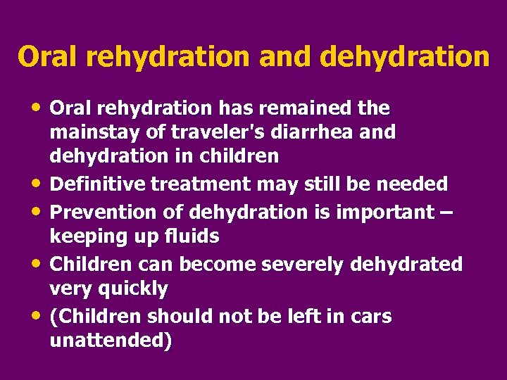 Oral rehydration and dehydration • Oral rehydration has remained the • • mainstay of