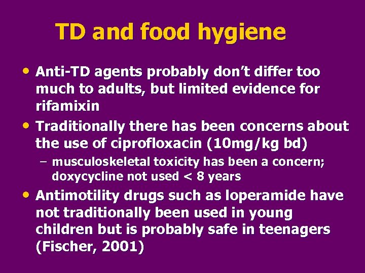 TD and food hygiene • Anti-TD agents probably don't differ too • much to