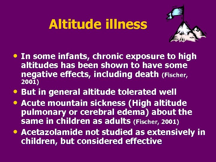 Altitude illness • In some infants, chronic exposure to high altitudes has been shown
