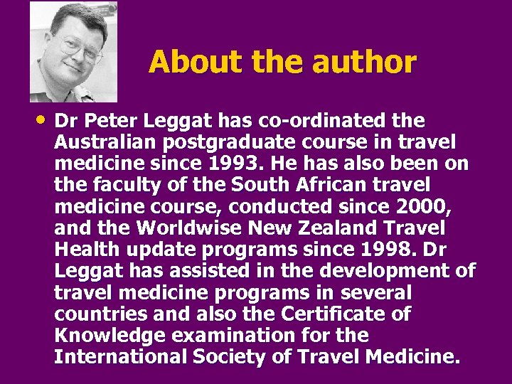 About the author • Dr Peter Leggat has co-ordinated the Australian postgraduate course in