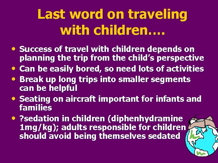 Last word on traveling with children…. • Success of travel with children depends on
