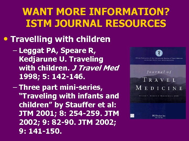 WANT MORE INFORMATION? ISTM JOURNAL RESOURCES • Travelling with children – Leggat PA, Speare