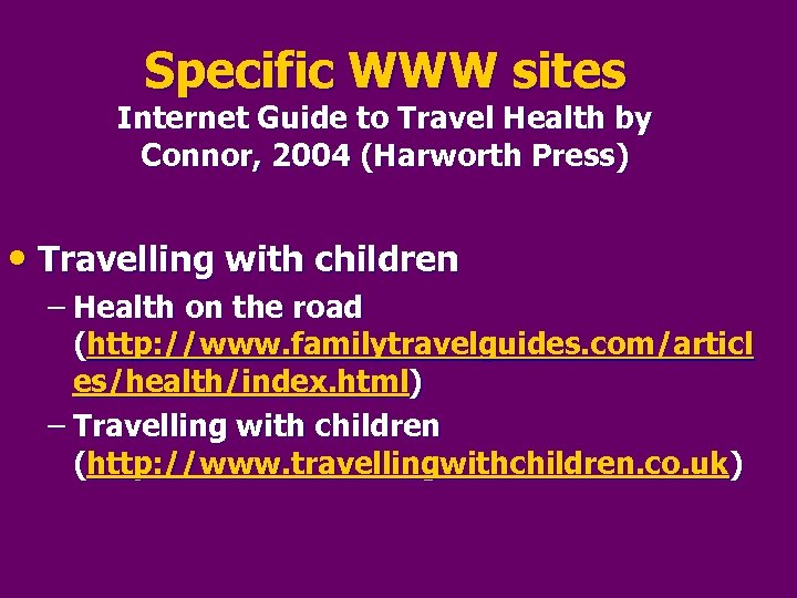 Specific WWW sites Internet Guide to Travel Health by Connor, 2004 (Harworth Press) •