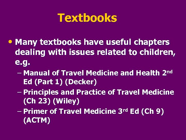 Textbooks • Many textbooks have useful chapters dealing with issues related to children, e.