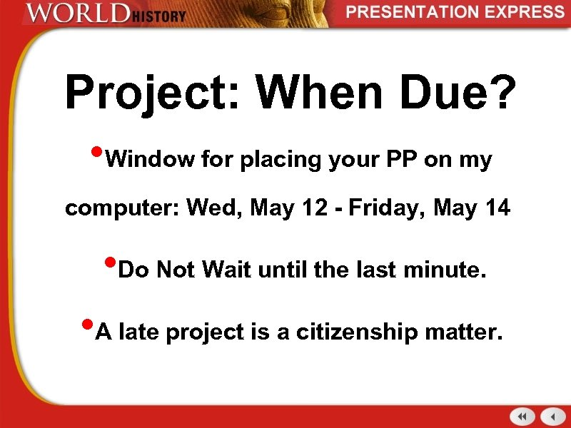 Project: When Due? • Window for placing your PP on my computer: Wed, May