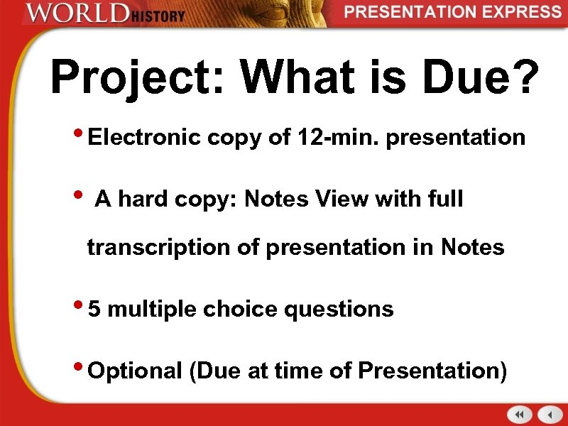 Project: What is Due? • Electronic copy of 12 -min. presentation • A hard