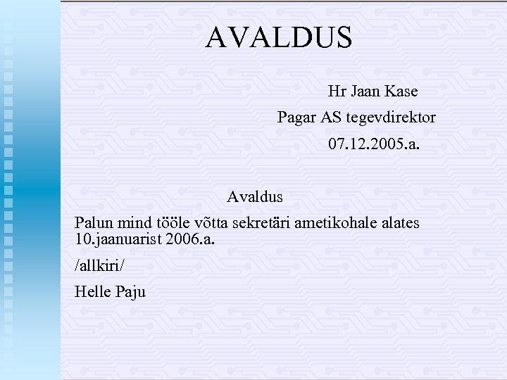 AVALDUS Hr Jaan Kase Pagar AS tegevdirektor 07. 12. 2005. a. Avaldus Palun mind