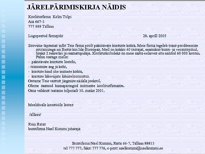 JÄRELPÄRIMISKIRJA NÄIDIS Koolitusfirma Kolm Tulpi Aia 667 3 777 888 Tallinn Lugupeetud firmajuht 28.