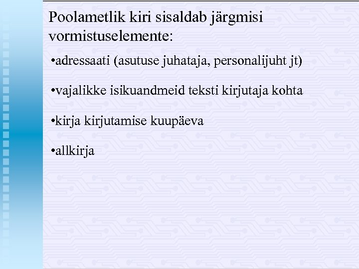 Poolametlik kiri sisaldab järgmisi vormistuselemente: • adressaati (asutuse juhataja, personalijuht jt) • vajalikke isikuandmeid
