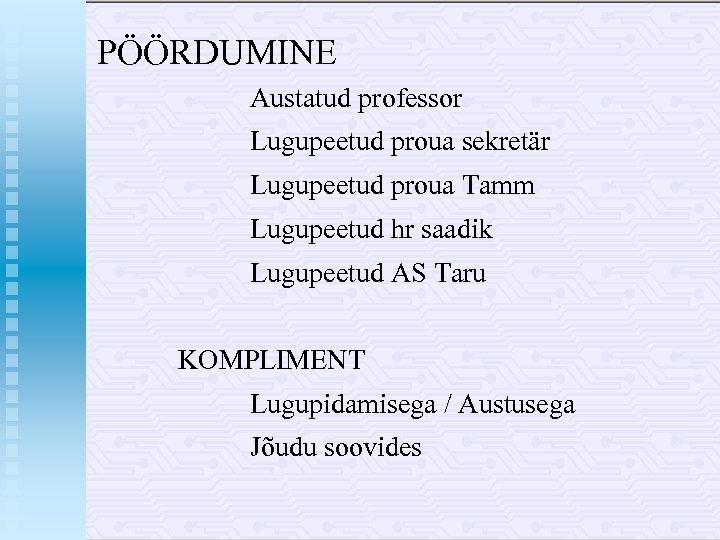 PÖÖRDUMINE Austatud professor Lugupeetud proua sekretär Lugupeetud proua Tamm Lugupeetud hr saadik Lugupeetud AS