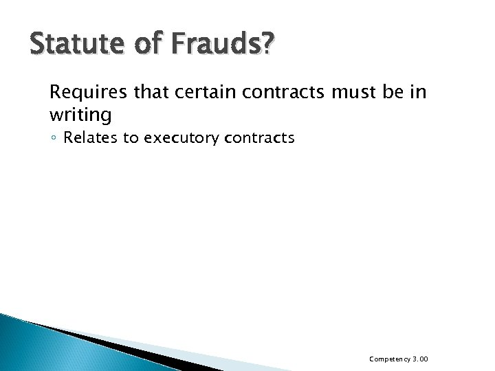 Statute of Frauds? Requires that certain contracts must be in writing ◦ Relates to