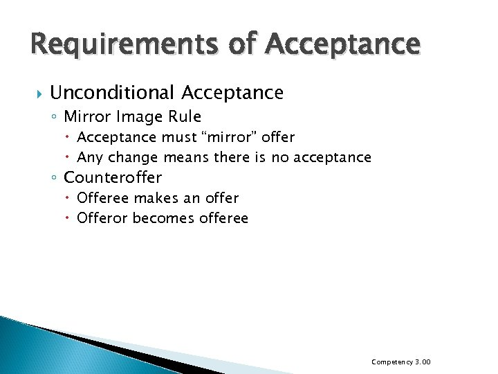 """Requirements of Acceptance Unconditional Acceptance ◦ Mirror Image Rule Acceptance must """"mirror"""" offer Any"""
