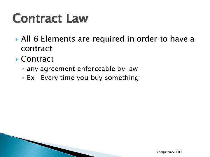 Contract Law All 6 Elements are required in order to have a contract Contract