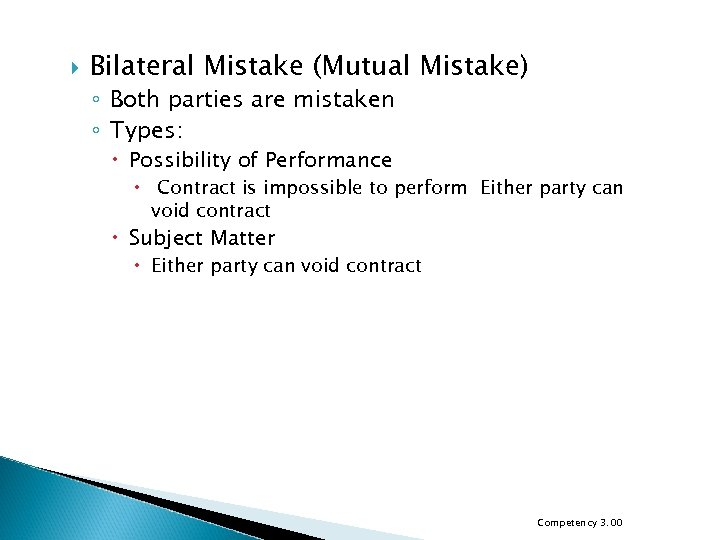 Bilateral Mistake (Mutual Mistake) ◦ Both parties are mistaken ◦ Types: Possibility of