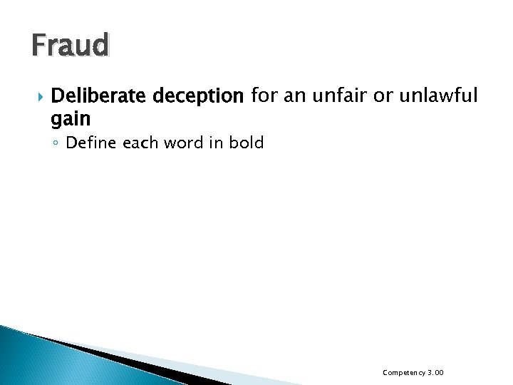 Fraud Deliberate deception for an unfair or unlawful gain ◦ Define each word in