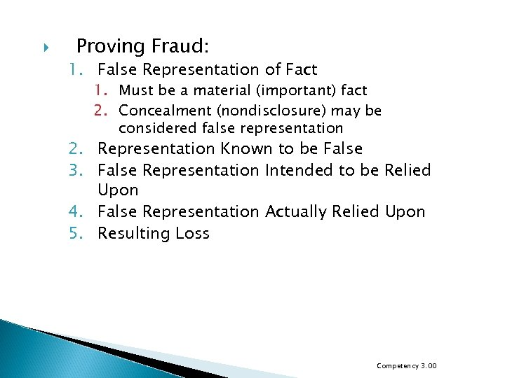 Proving Fraud: 1. False Representation of Fact 1. Must be a material (important)