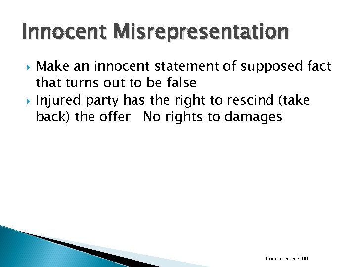 Innocent Misrepresentation Make an innocent statement of supposed fact that turns out to be