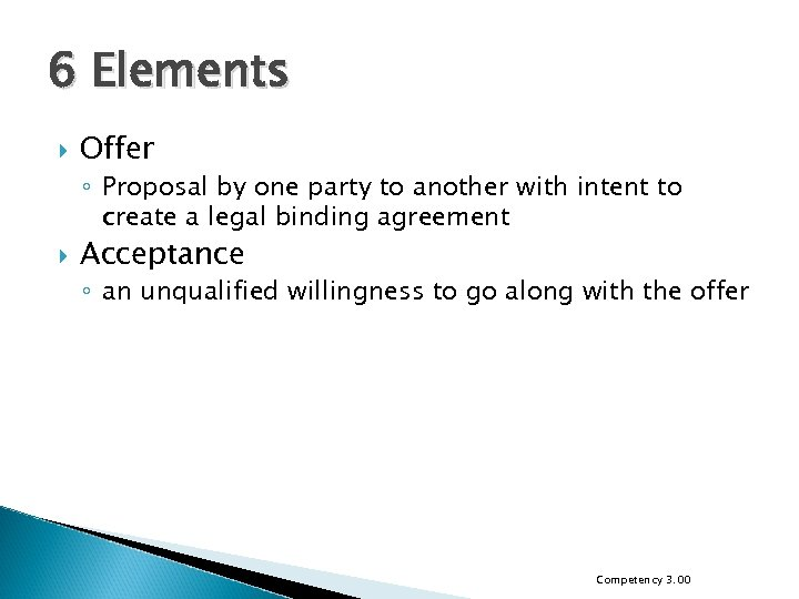 6 Elements Offer ◦ Proposal by one party to another with intent to create