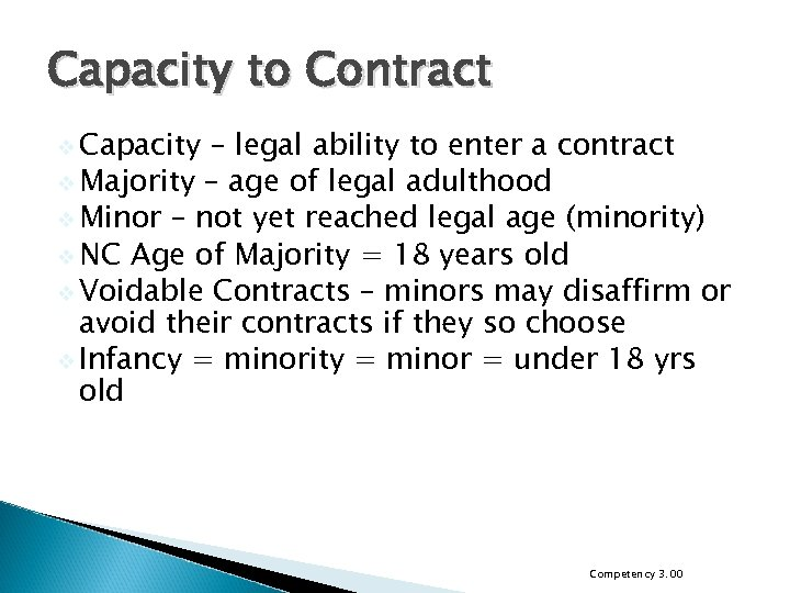 Capacity to Contract v Capacity – legal ability to enter a contract v Majority