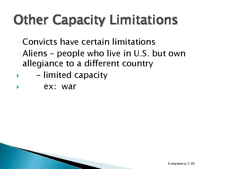 Other Capacity Limitations v Convicts have certain limitations v Aliens – people who live