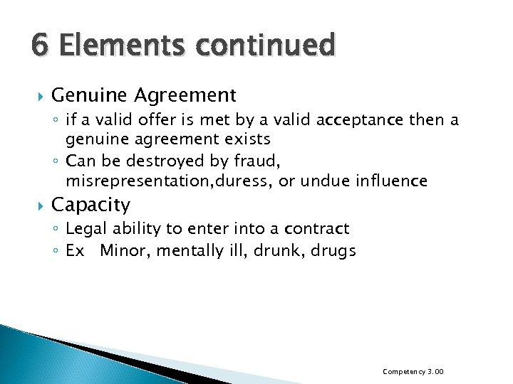 6 Elements continued Genuine Agreement ◦ if a valid offer is met by a