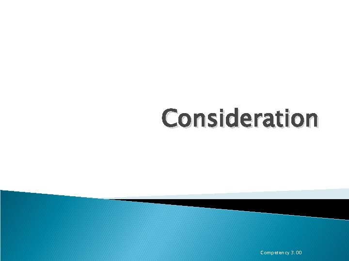 Consideration Competency 3. 00