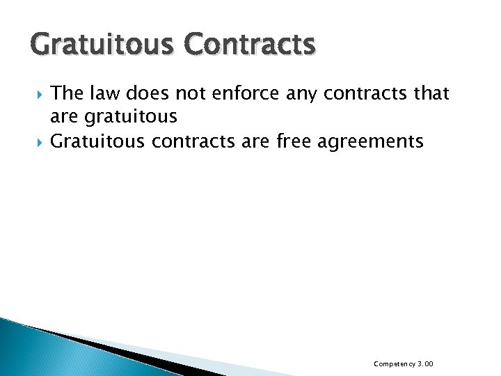 Gratuitous Contracts The law does not enforce any contracts that are gratuitous Gratuitous contracts