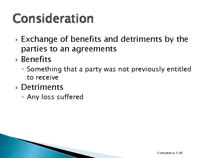 Consideration Exchange of benefits and detriments by the parties to an agreements Benefits ◦