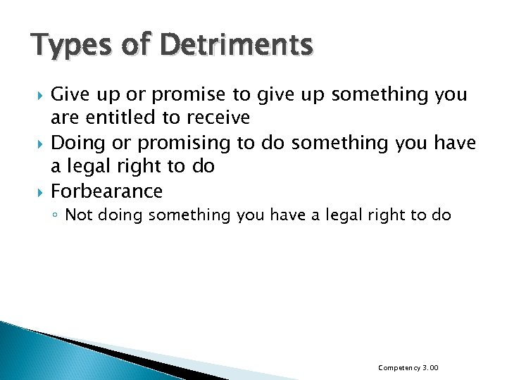 Types of Detriments Give up or promise to give up something you are entitled