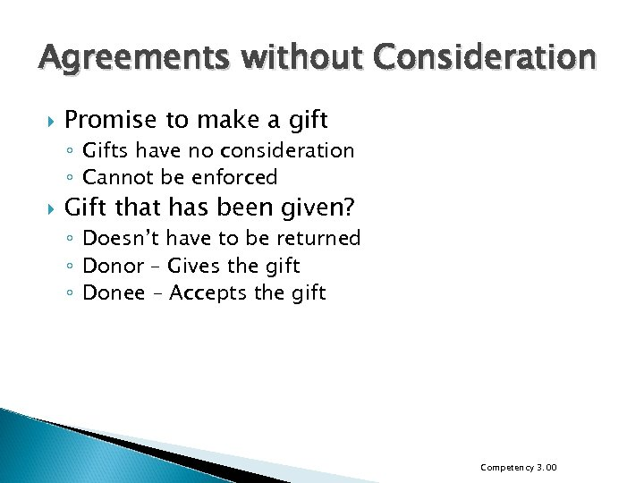 Agreements without Consideration Promise to make a gift ◦ Gifts have no consideration ◦