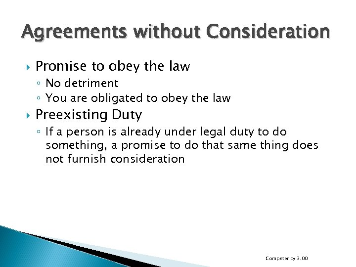 Agreements without Consideration Promise to obey the law ◦ No detriment ◦ You are