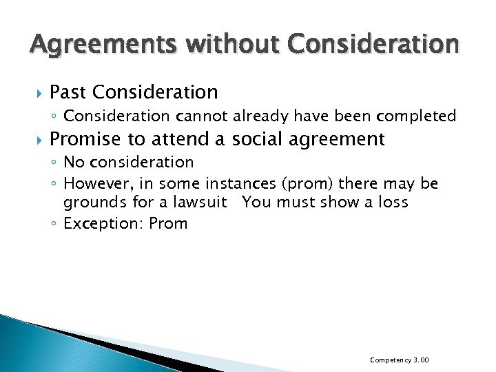 Agreements without Consideration Past Consideration ◦ Consideration cannot already have been completed Promise to