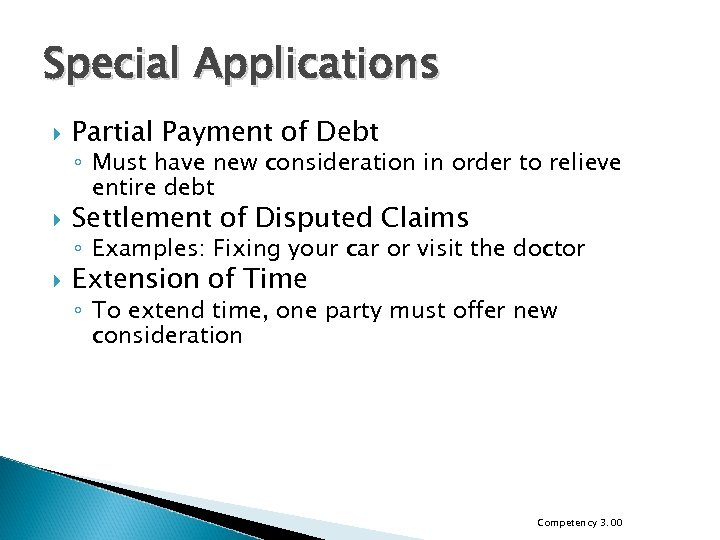 Special Applications Partial Payment of Debt ◦ Must have new consideration in order to
