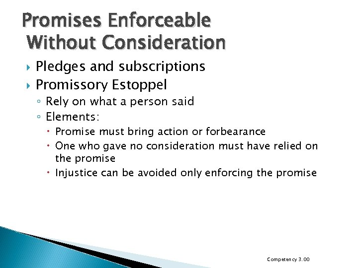Promises Enforceable Without Consideration Pledges and subscriptions Promissory Estoppel ◦ Rely on what a