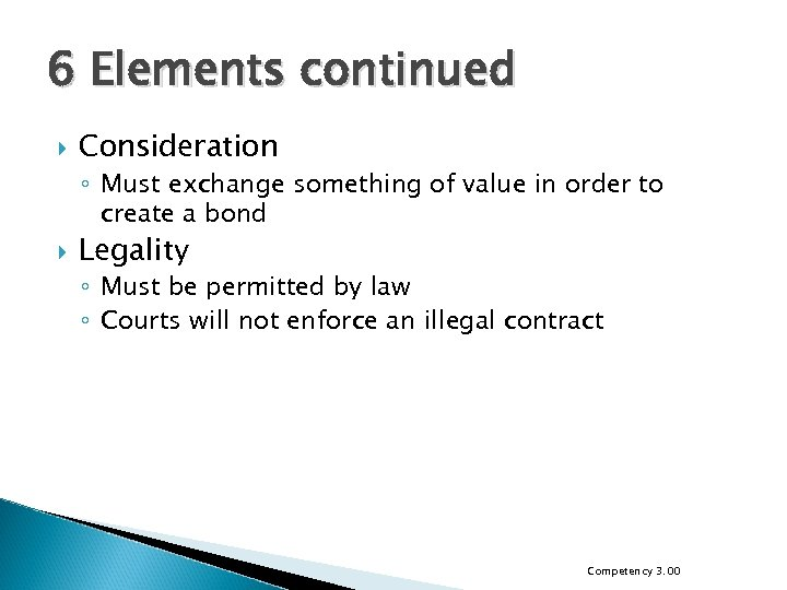 6 Elements continued Consideration ◦ Must exchange something of value in order to create