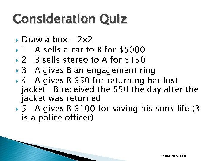 Consideration Quiz Draw a box – 2 x 2 1 A sells a car