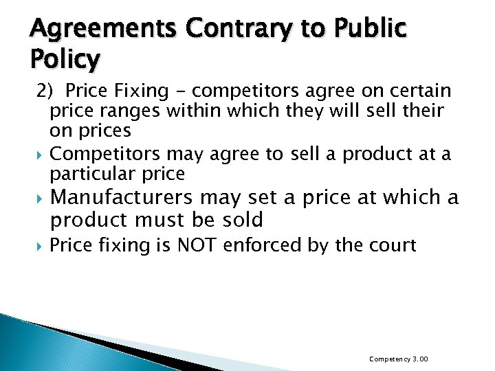 Agreements Contrary to Public Policy 2) Price Fixing - competitors agree on certain price