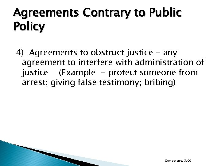Agreements Contrary to Public Policy 4) Agreements to obstruct justice - any agreement to