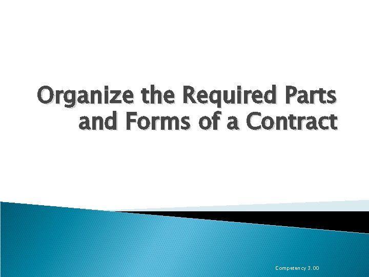 Organize the Required Parts and Forms of a Contract Competency 3. 00
